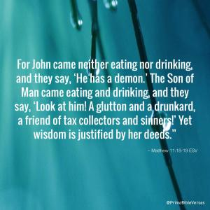 mt 11,16 for-john-came-neither-eating-nor-drinking-and-they-say-he-has-a-demon-the-s-esv41910
